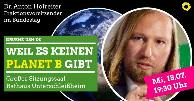 Dr. Anton Hofreiter spricht in Unterschleißheim!